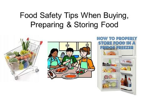 Food Safety Tips When Buying, Preparing & Storing Food.
