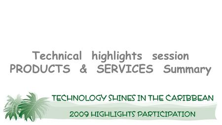 Technical highlights session PRODUCTS & SERVICES Summary.