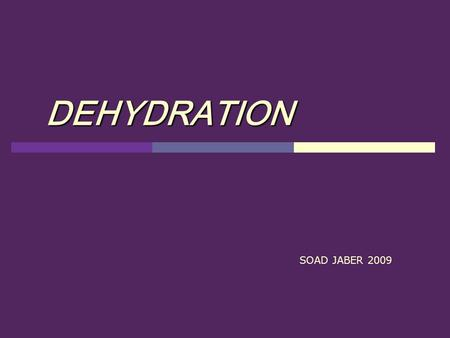 DEHYDRATION SOAD JABER 2009. Maintenance fluid replacement Obligatory water loss Normal fluid replacement * urine, sweat,stool Thirst ADH *Insensible.