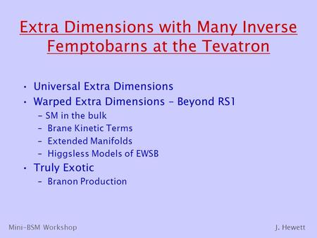 Extra Dimensions with Many Inverse Femptobarns at the Tevatron Universal Extra Dimensions Warped Extra Dimensions – Beyond RS1 - SM in the bulk –Brane.