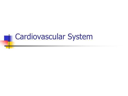 Cardiovascular System. Cardiovascular System Components Circulatory system Pulmonary system Purposes: Transport O 2 to tissues and remove waste Transport.