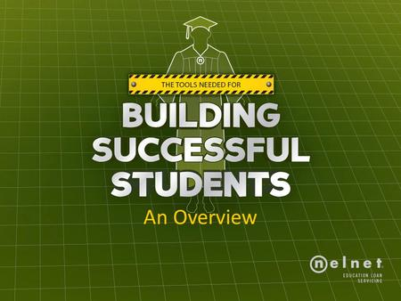 An Overview. Building Student Success An Overview Dana Kelly, National Trainer Nelnet Loan Servicing.