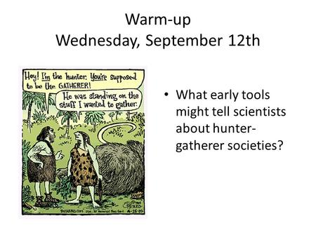 Warm-up Wednesday, September 12th What early tools might tell scientists about hunter- gatherer societies?