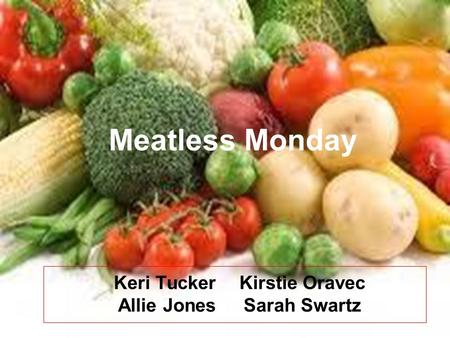Meatless Monday Keri TuckerKirstie Oravec Allie JonesSarah Swartz.