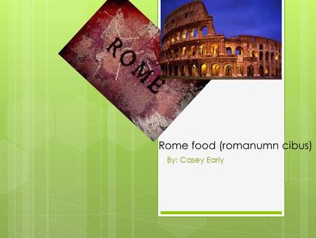 Rome food (romanumn cibus) By: Casey Early. The non-rich's main meal  The non-rich people's main food was pottage. Pottage is a kind of thick stew made.