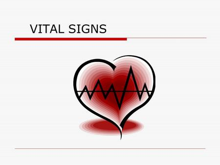 VITAL SIGNS. Vital Signs  Various factors that provide information about the basic body conditions of the patient.  4 Main VS Temperature Pulse Respirations.