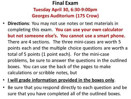 Final Exam Tuesday April 30, 6:30-9:00pm Georges Auditorium (175 Crow) Directions: You may not use notes or text materials in completing this exam. You.