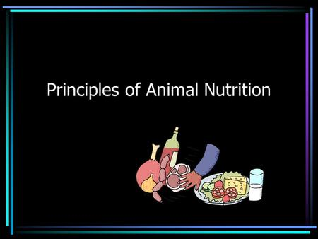 Principles of Animal Nutrition. Six functions of a good ration Maintenance of vital body processes to keep animal alive Growth by increasing the size.