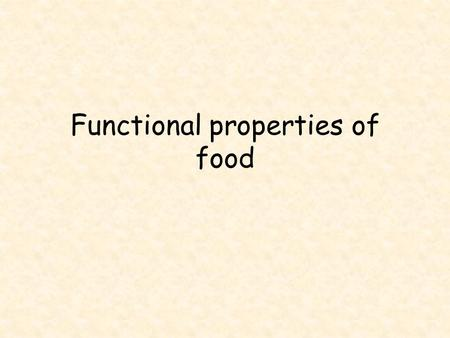 Functional properties of food. Year 11: Objectives What Understand functional properties of foods How Research into functional properties and their uses.