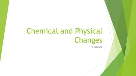 Chemical and Physical Changes 9 Science. Definitions  Chemical Change- A change where new particles are formed and are usually not reversible  Physical.