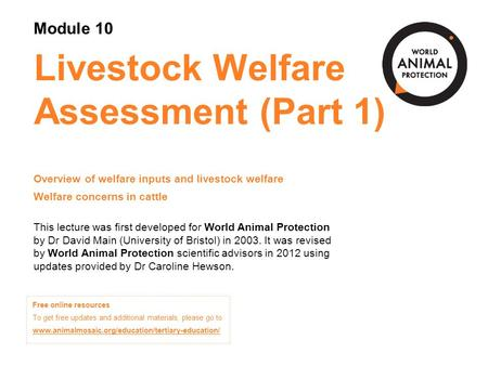Module 10: Livestock Welfare Assessment (Part 1) Concepts in Animal Welfare © World Animal Protection 2014. Unless stated otherwise, image credits are.