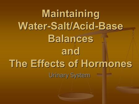 Maintaining Water-Salt/Acid-Base Balances and The Effects of Hormones