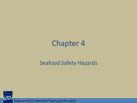 Seafood HACCP Alliance for Training and Education Chapter 4 Seafood Safety Hazards.