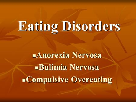 Eating Disorders Anorexia Nervosa Bulimia Nervosa Compulsive Overeating.
