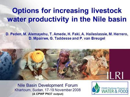 1 Options for increasing livestock water productivity in the Nile basin D. Peden, M. Alemayehu, T. Amede, H. Faki, A. Haileslassie, M. Herrero, D. Mpairwe,
