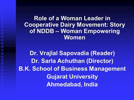 Role of a Woman Leader in Cooperative Dairy Movement: Story of NDDB – Woman Empowering Women Dr. Vrajlal Sapovadia (Reader) Dr. Sarla Achuthan (Director)