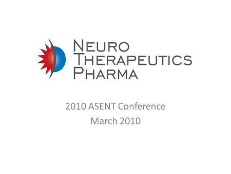 2010 ASENT Conference March 2010. Highlights A novel mechanism of action and a new class of therapy in a large marketplace where existing mechanisms leave.