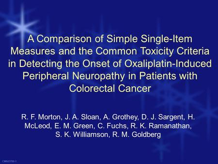 CM923700-1 A Comparison of Simple Single-Item Measures and the Common Toxicity Criteria in Detecting the Onset of Oxaliplatin-Induced Peripheral Neuropathy.