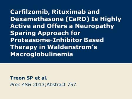 Carfilzomib, Rituximab and Dexamethasone (CaRD) Is Highly Active and Offers a Neuropathy Sparing Approach for Proteasome-Inhibitor Based Therapy in Waldenstrom's.