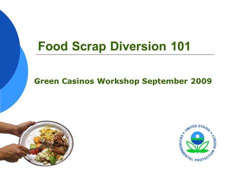 Food Scrap Diversion 101 Green Casinos Workshop September 2009.