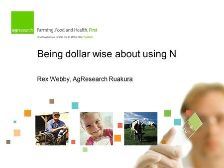 Being dollar wise about using N Rex Webby, AgResearch Ruakura.