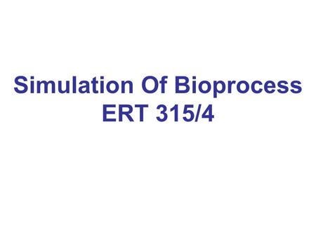 Simulation Of Bioprocess ERT 315/4. 5 TYPES OF BIOPROCESS AND BIOPRODUCTS.
