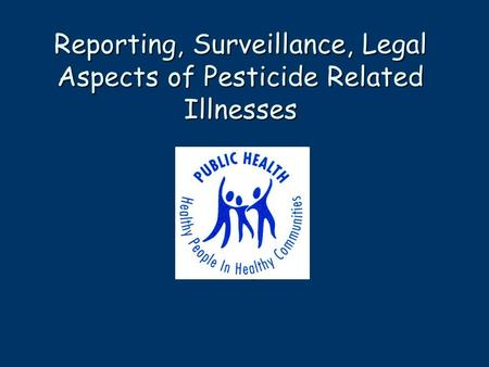 , Reporting, Surveillance, Legal Aspects of Pesticide Related Illnesses.