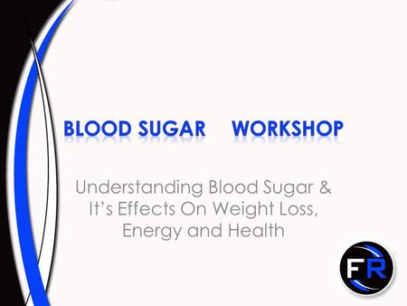 Understanding Blood Sugar & It's Effects On Weight Loss, Energy and Health.