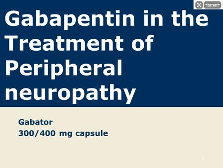 Gabapentin in the Treatment of Peripheral neuropathy Gabator 300/400 mg capsule 1.