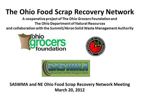 The Ohio Food Scrap Recovery Network A cooperative project of The Ohio Grocers Foundation and The Ohio Department of Natural Resources and collaboration.