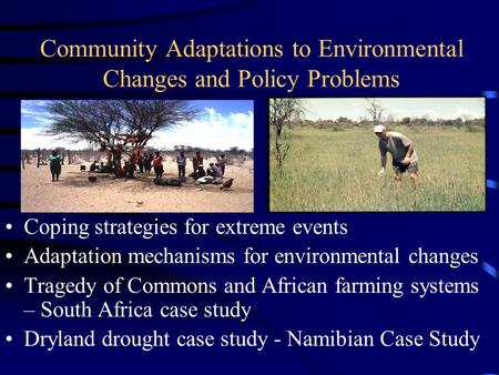 Community Adaptations to Environmental Changes and Policy Problems Coping strategies for extreme events Adaptation mechanisms for environmental changes.