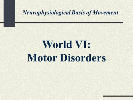 Neurophysiological Basis of Movement World VI: Motor Disorders.