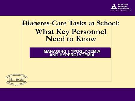 Diabetes Care Tasks at School: What Key Personnel Need to Know Diabetes Care Tasks at School: What Key Personnel Need to Know MANAGING HYPOGLYCEMIA AND.