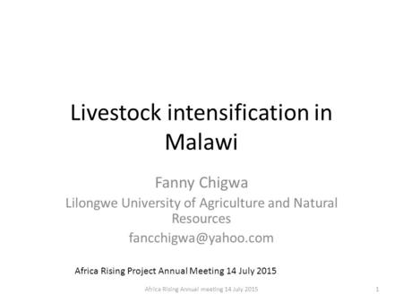 Livestock intensification in Malawi Fanny Chigwa Lilongwe University of Agriculture and Natural Resources Africa Rising Project Annual.