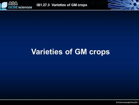© Oxford University Press 2011 IB1.27.3 Varieties of GM crops Varieties of GM crops.