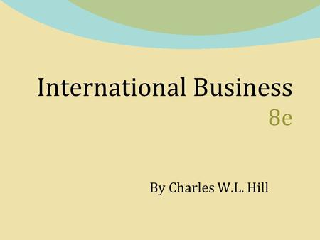 International Business 8e By Charles W.L. Hill. Chapter 8 Regional Economic Integration Copyright © 2011 by the McGraw-Hill Companies, Inc. All rights.