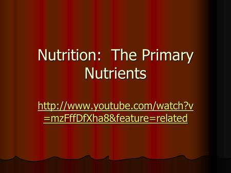 Nutrition: The Primary Nutrients  =mzFffDfXha8&feature=related  =mzFffDfXha8&feature=related.