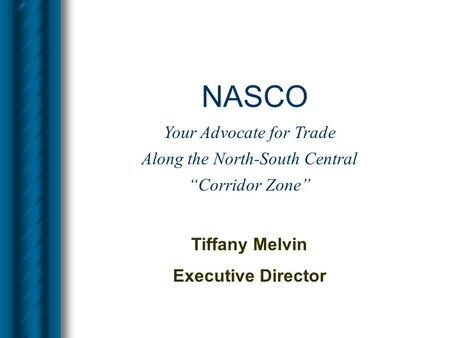 "NASCO Tiffany Melvin Executive Director Your Advocate for Trade Along the North-South Central ""Corridor Zone"""