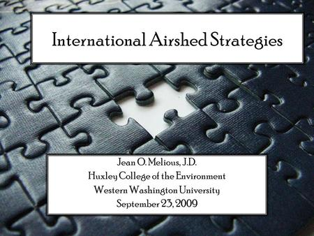 International Airshed Strategies Jean O. Melious, J.D. Huxley College of the Environment Western Washington University September 23, 2009.