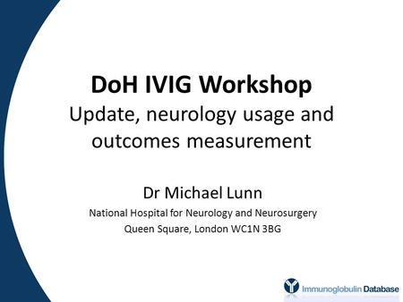 DoH IVIG Workshop Update, neurology usage and outcomes measurement