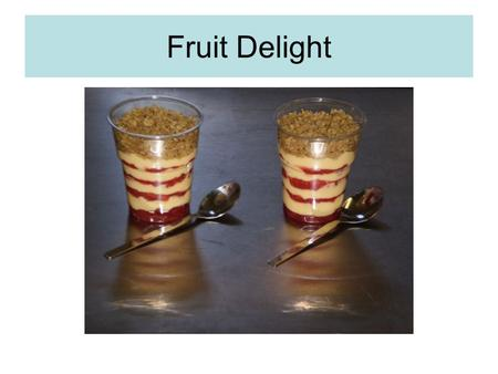 Fruit Delight. Ingredients-between two 400g cooking apple or rhubarb (you can also add a few brambles or raspberries to give a nice pink colour) 50g sugar.