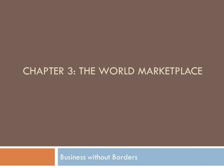 Chapter 3: THE WORLD MARKETPLACE