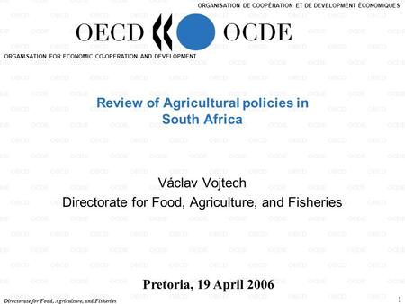 Directorate for Food, Agriculture, and Fisheries 1 ORGANISATION FOR ECONOMIC CO-OPERATION AND DEVELOPMENT ORGANISATION DE COOPÉRATION ET DE DEVELOPMENT.
