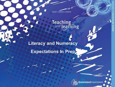1 Literacy and Numeracy Expectations In Prep. 2 Dimensions of Teaching and Learning Teaching of reading Teaching of writing The importance of Oral language.