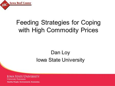 MANAGING Tough Times Feeding Strategies for Coping with High Commodity Prices Dan Loy Iowa State University.