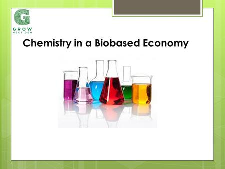 Chemistry in a Biobased Economy. Agriculture, Forestry & Food $103 billion Chemicals & Polymers $89 billion Two industries make up about 40% of the GDP.