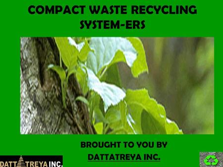 COMPACT WASTE RECYCLING SYSTEM-ERS BROUGHT TO YOU BY DATTATREYA INC.