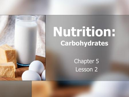 Nutrition: Carbohydrates Chapter 5 Lesson 2. Nutrients Objective 1: Describe the functions of the six basic nutrients in maintaining health. Objective.