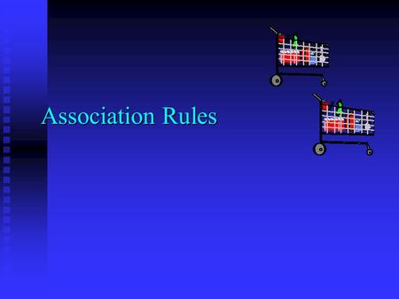 "Association Rules. 2 Customer buying habits by finding associations and correlations between the different items that customers place in their ""shopping."