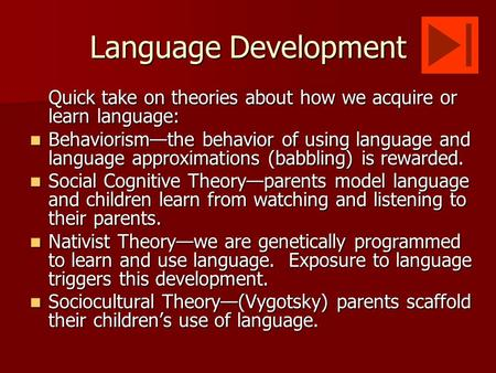 Language Development Quick take on theories about how we acquire or learn language: Behaviorism—the behavior of using language and language approximations.